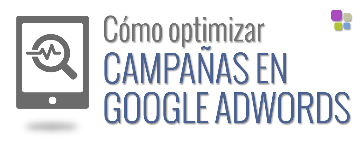 Cómo optimizar tus campañas de Google Adwords - Como optimizar campañas google adwords