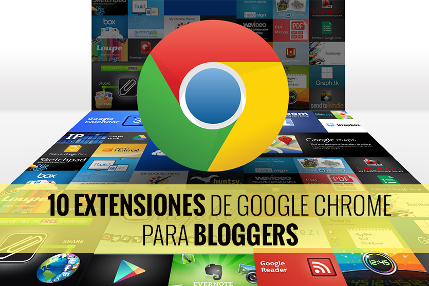10 extensiones de Google Chrome que todo Blogger necesita - EXTENSIONES GOOGLE CHROME