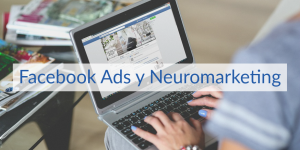 Cómo afecta el Neuromarketing en Facebook Ads