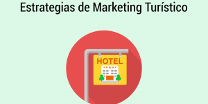 5 estrategias clave de Marketing Turístico que debes conocer