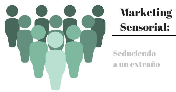Marketing sensorial: seduciendo a un extraño