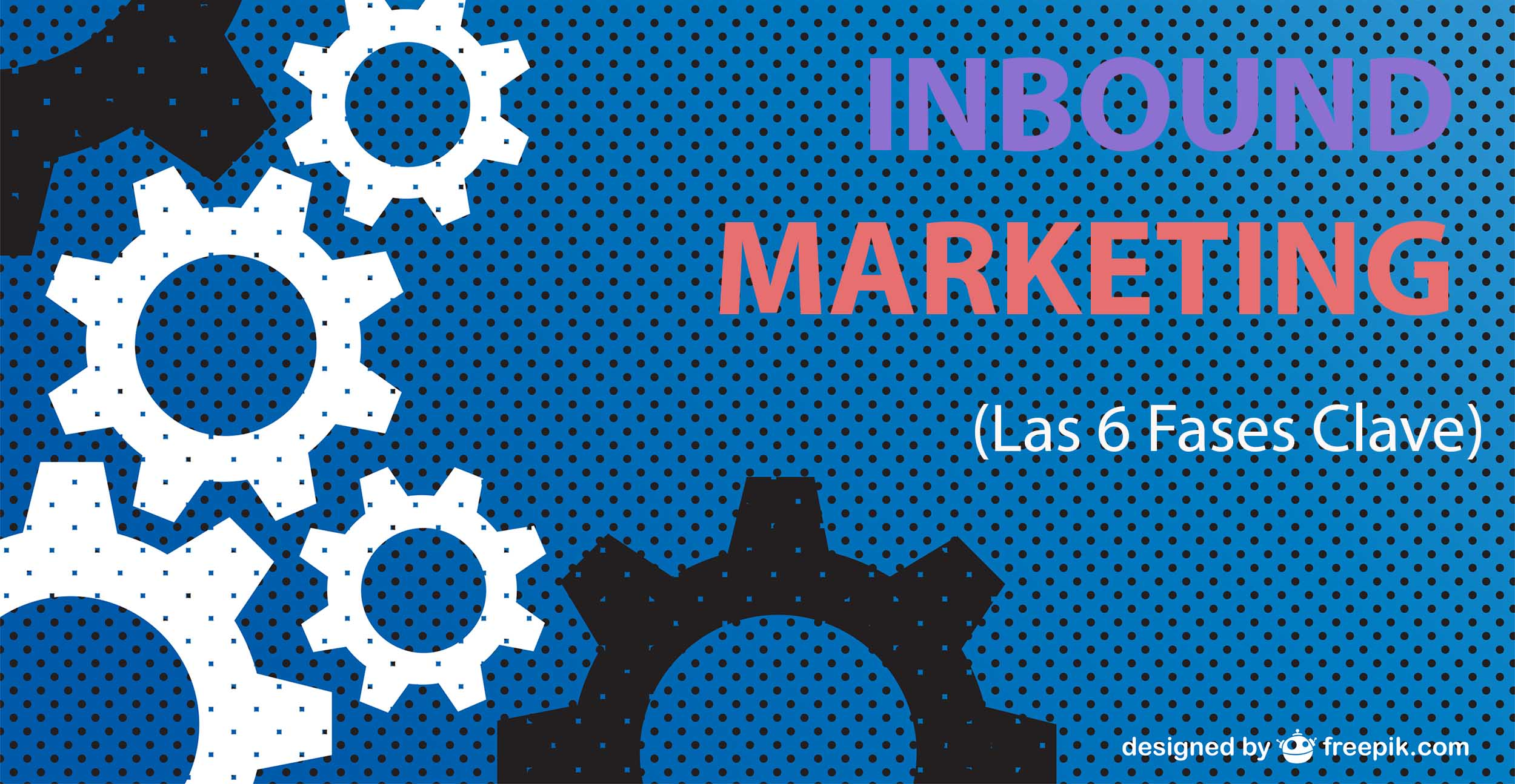 Inbound Marketing: las 6 Fases Clave